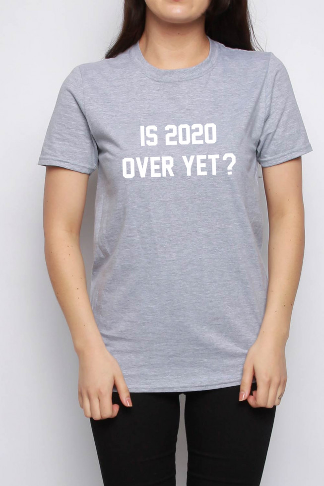 Is 2020 Over Yet? Slogan T-Shirt