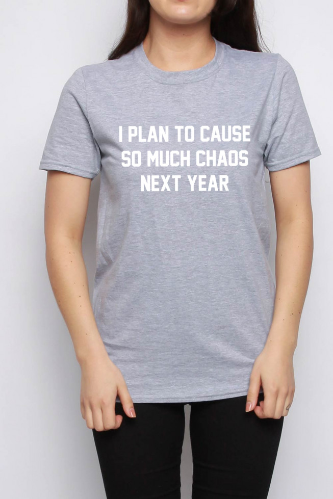 I Plan To Cause So Much Chaos Next Year Slogan T-Shirt